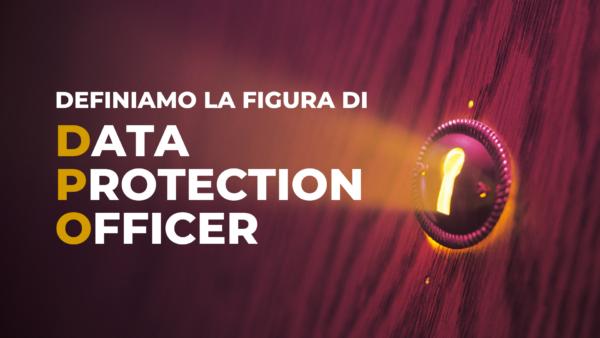 Definiamo la figura di Data Protection Officer