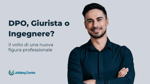 DPO, Giurista o Ingegnere? Il volto di una nuova figura professionale  riconosciuta a livello europeo