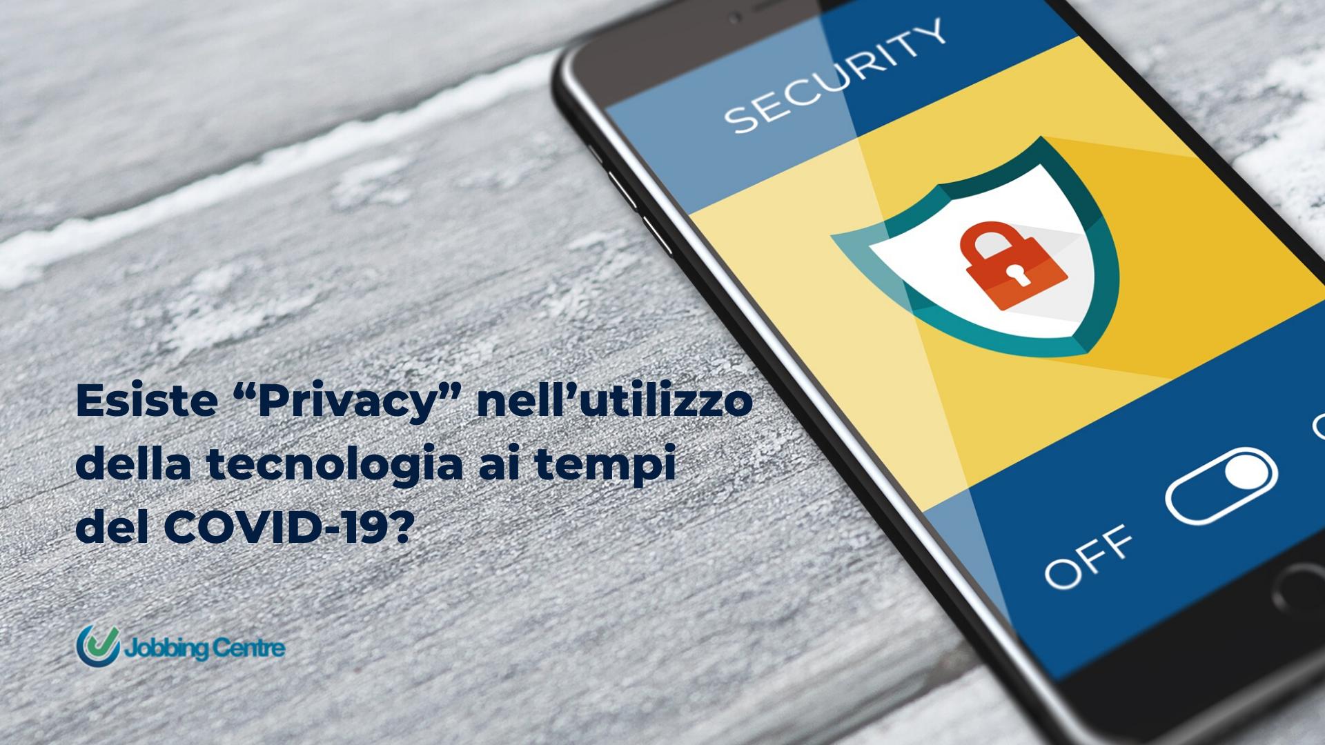 """Esiste """"Privacy"""" nell'utilizzo della tecnologia ai tempi del COVID-19?"""
